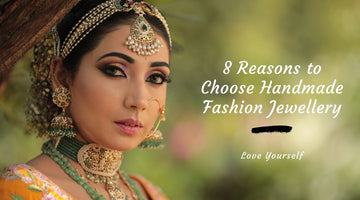 8 Reasons to Choose Handmade Fashion Jewellery