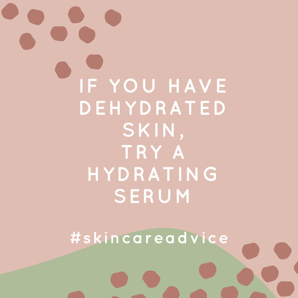 If you have a dehydrated skin, try a hydrating serum!