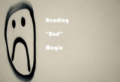 "Reading ""BAD"" Magic"