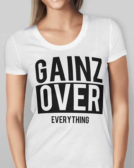 Womens Gainz Over Everything White T-shirt