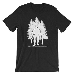 Not All Those Who Wander Are Squatch - Short-Sleeve Unisex T-Shirt