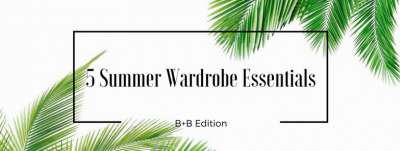 5 Summer Wardrobe Essentials