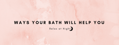 Ways Your Bath Will Help You Relax at Night