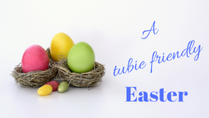 A Tubie Friendly Easter