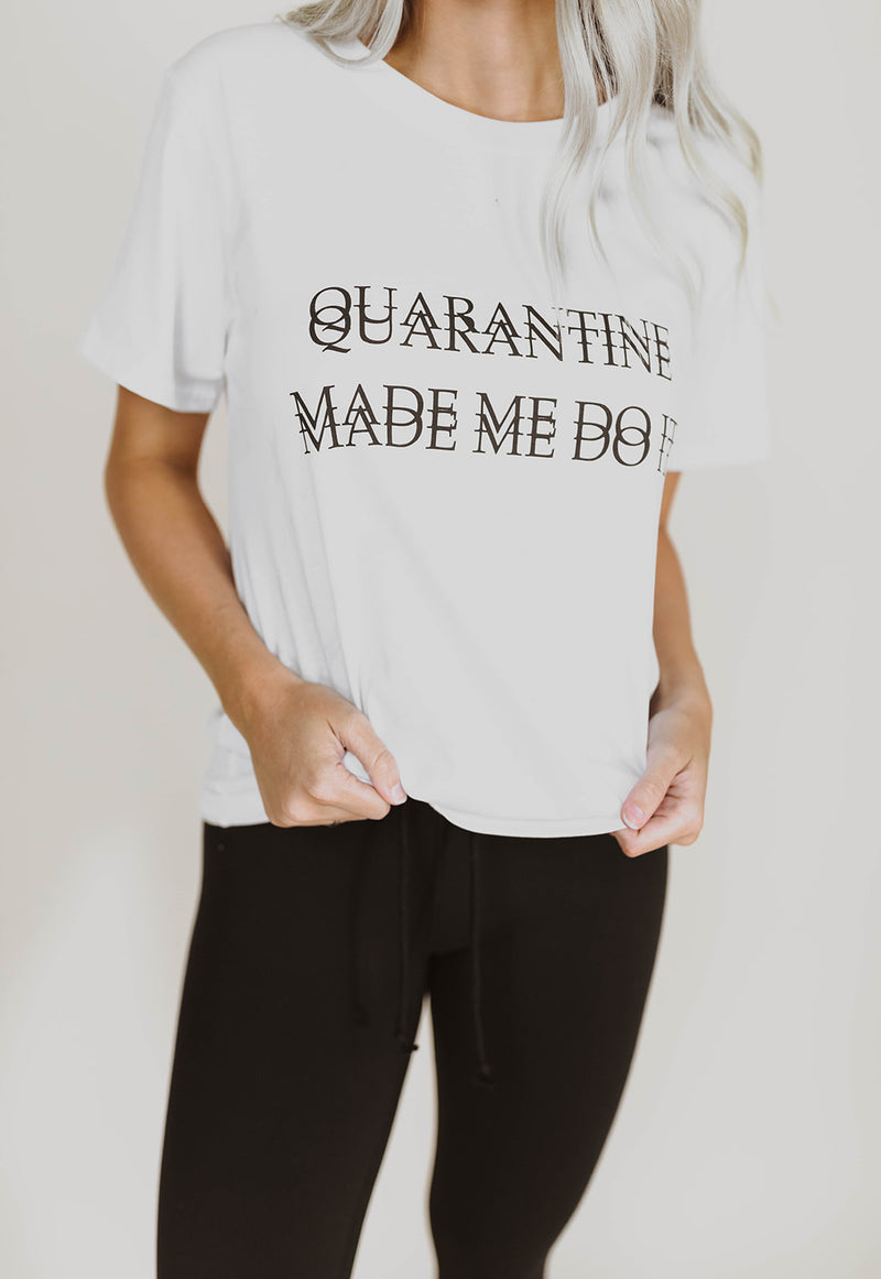 QUARANTINE MADE ME DO IT TEE
