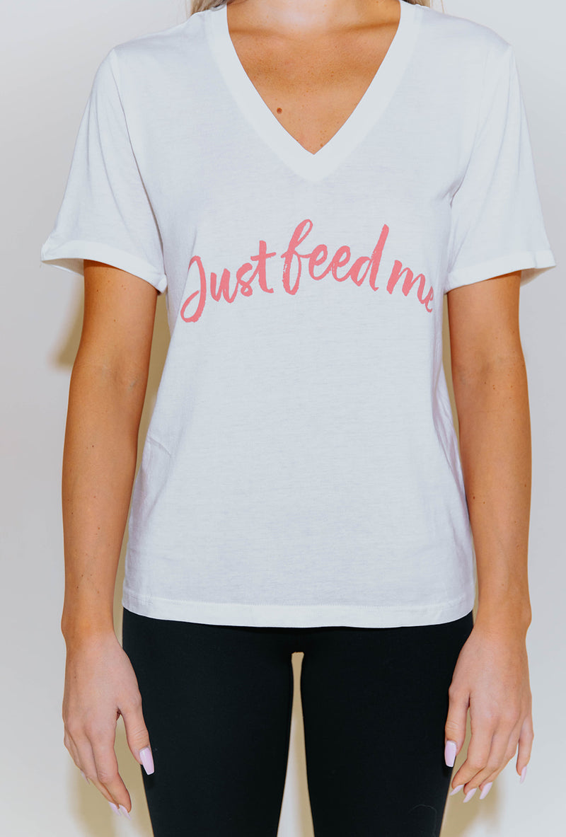 JUST FEED ME TSHIRT