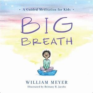 Big Breath : A Guided Meditation for Kids - William Meyer