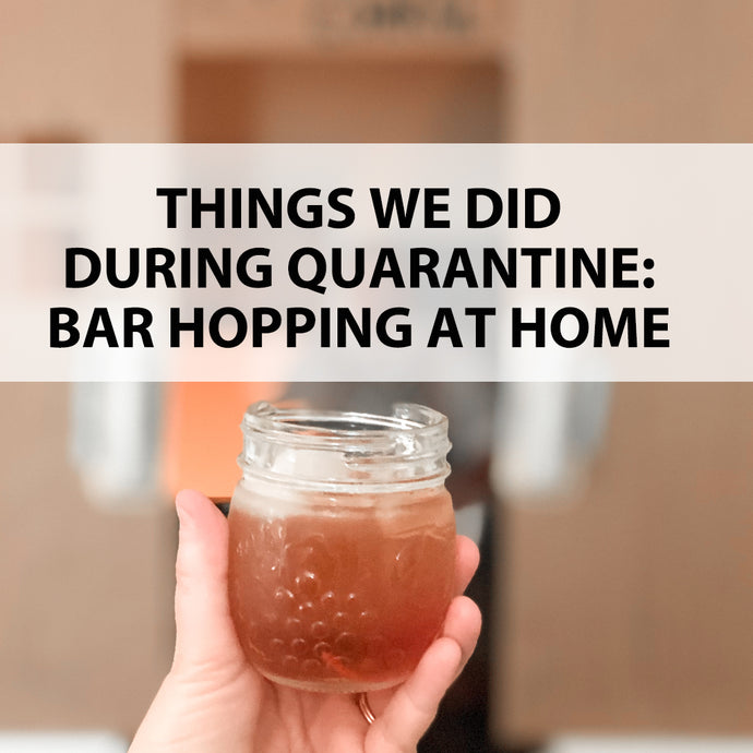 Things We Did During Quarantine: Bar Hopping at Home