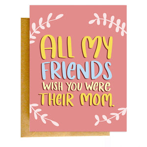 "A pink greeting card that reads, ""All my friends wish you were their mom."""