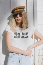 Load image into Gallery viewer, DON'T MESS WITH MAMA T-SHIRT UNISEX