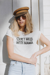 DON'T MESS WITH MAMA T-SHIRT UNISEX