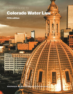 Citizen's Guide to Colorado Water Law, 5th edition