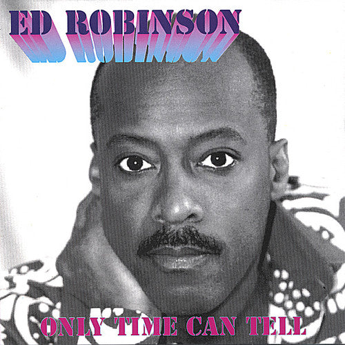 Ed Robinson: Only Time Can Tell