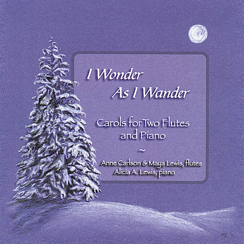Anne Carlson: I Wonder As I Wander: Carols for Two Flutes & Piano