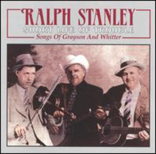 Ralph Stanley: Short Life of Trouble: Songs of Grayson & Whitter