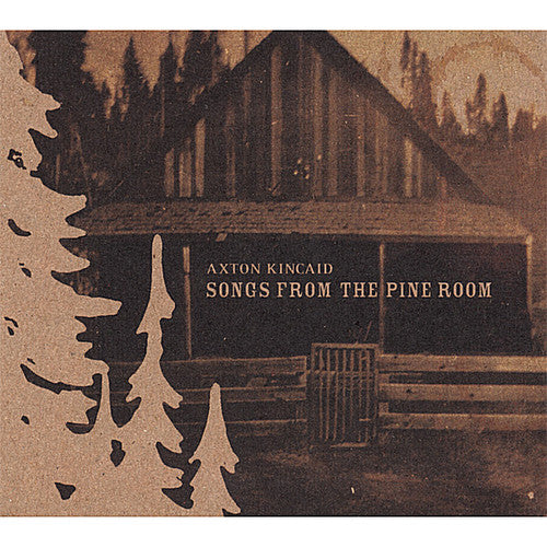 Axton Kincaid: Songs from the Pine Room