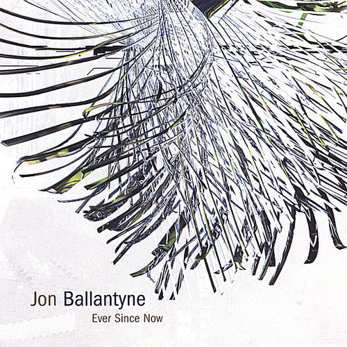 Jon Ballantyne: Ever Since Now