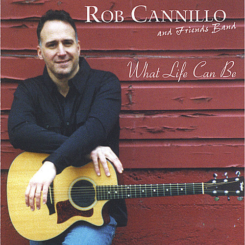 Rob Cannillo: What Life Can Be