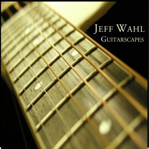 Jeff Wahl: Guitarscapes