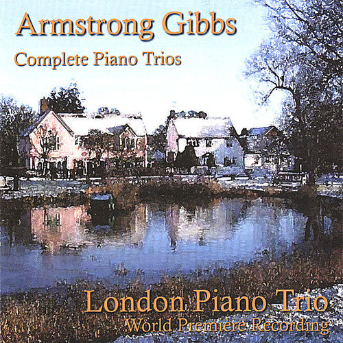 London Piano Trio: Armstrong Gibbs: Complete Piano Trios