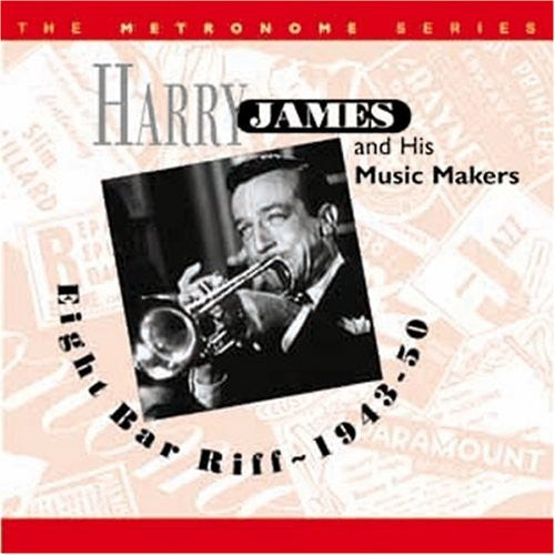 Harry James & His Music Makers: Eight Bar Riff 1943-50