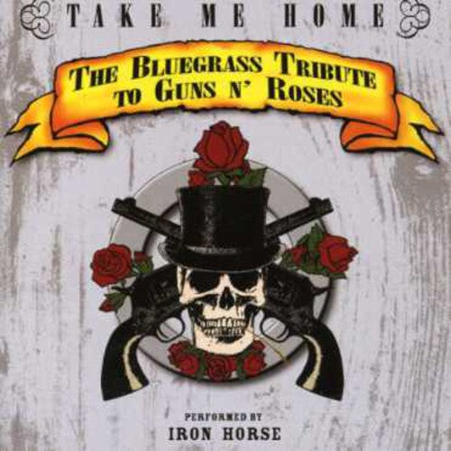 Iron Horse: Take Me Home: Bluegrass Tribute To Guns N Roses