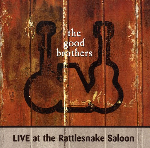The Good Brothers: Live At Rattlesnake Saloon