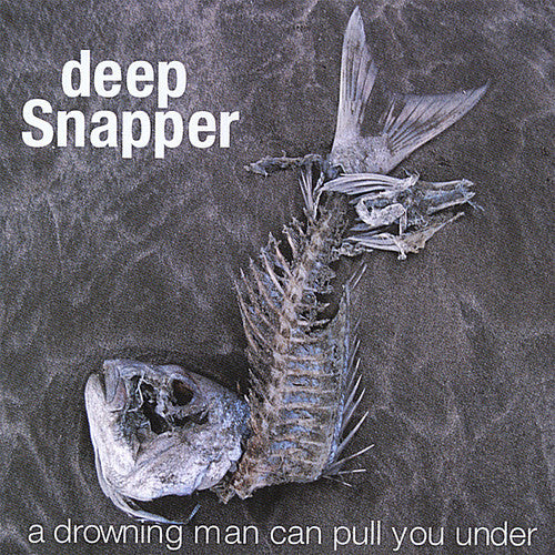 Deep Snapper: Drowning Man Can Pull You Under
