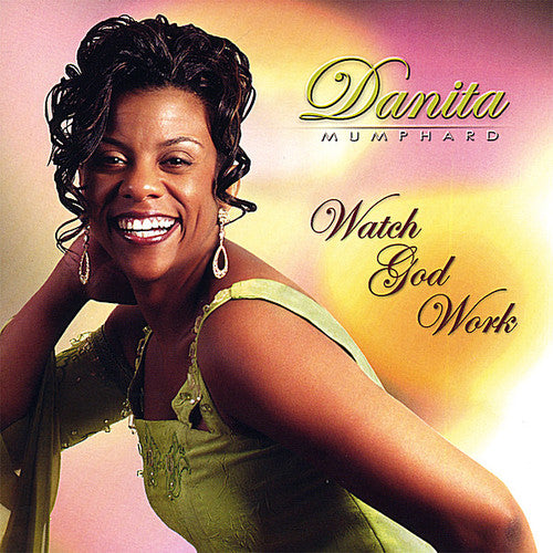 Danita Mumphard: Watch God Work