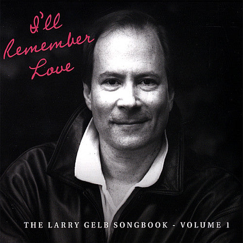 Various Artists: I'll Remember Love: The Larry Gelb Songbook 1