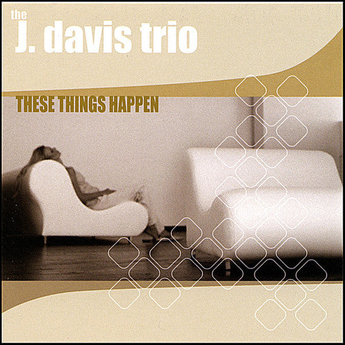 The J. Davis Trio: These Things Happen
