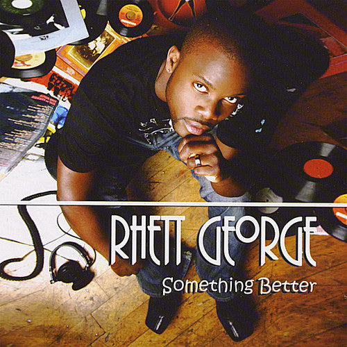 Rhett G. George: Something Better