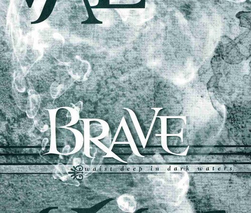The Brave: Waist Deep in Dark Waters