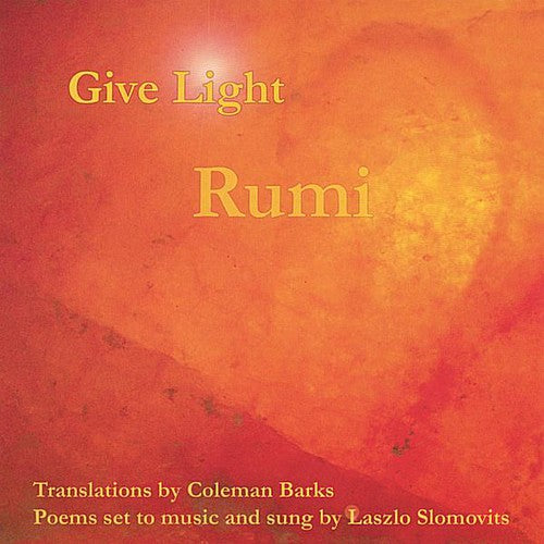 Laszlo Slomovits: Give Light: Rumi