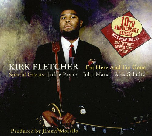 Kirk Fletcher: I'm Here and I'm Gone: Tenth Anniversary