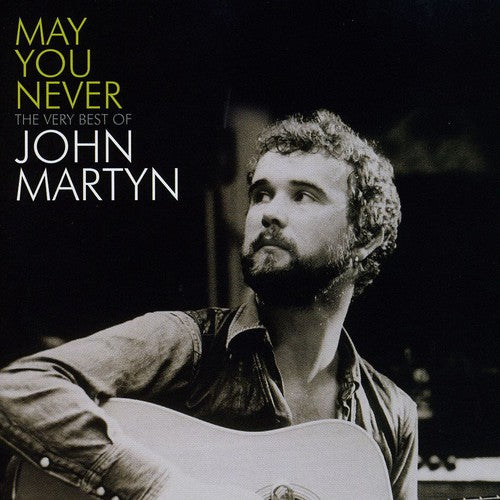 John Martyn: May You Never: Very Best of