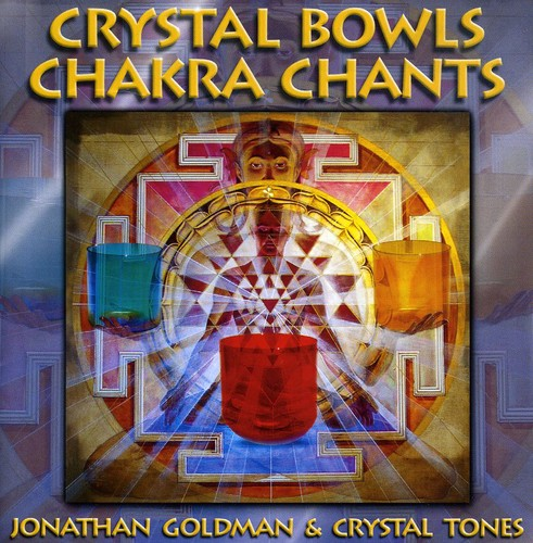 Jonathan Goldman: Crystal Bowls Chakra Chants