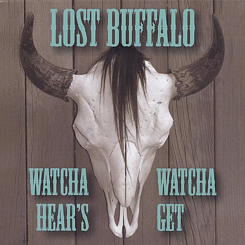 Lost Buffalo: Lost Buffalo : Whatcha Hear's Whatcha Get