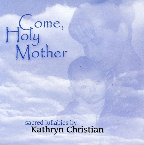 Kathryn Christian: Come Holy Mother