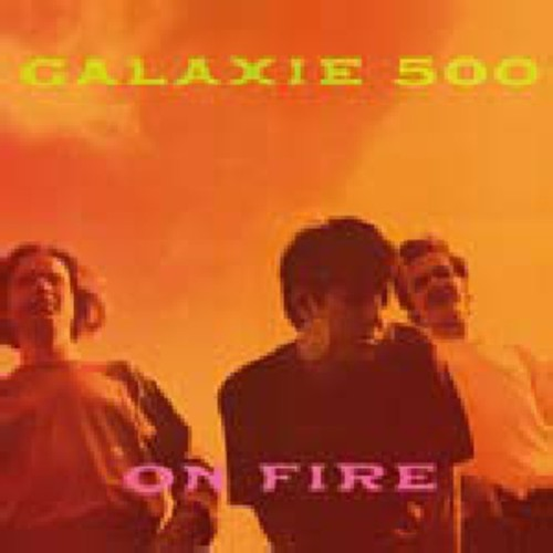 Galaxie 500: On Fire