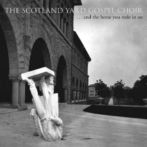 The Scotland Yard Gospel Choir: And The Horse You Rode In On