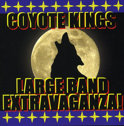 Coyote Kings: Coyote Kings Large Band Extravaganza