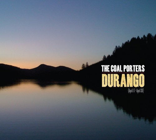 The Coal Porters: Durango [April 17-April 30]