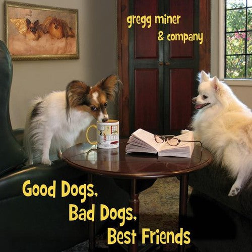 Gregg Miner & Company: Good Dogsbad Dogsbest Friends