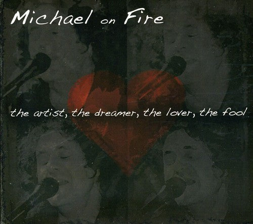 Michael on Fire: Artistthe Dreamerthe Loverthe Fool