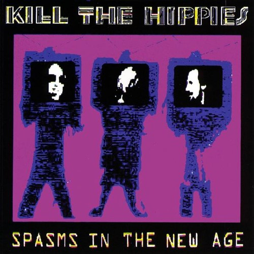 Kill the Hippies: Spasms in the New Age