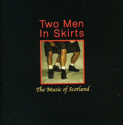 Two Men in Skirts: Music of Scotland