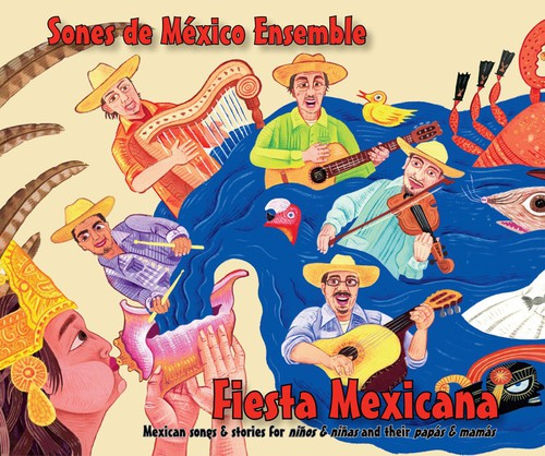 Sones De México Ensemble Chicago: Fiesta Mexicana: Mexican Songs & Stories