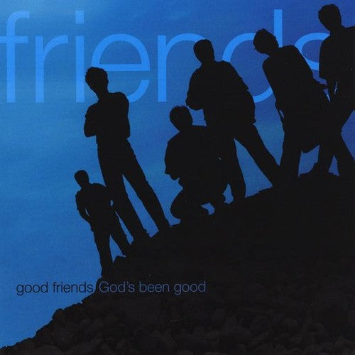 Good Friends: God's Been Good