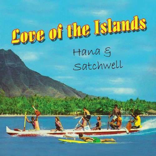 Hana & Satchwell: Love of the Islands